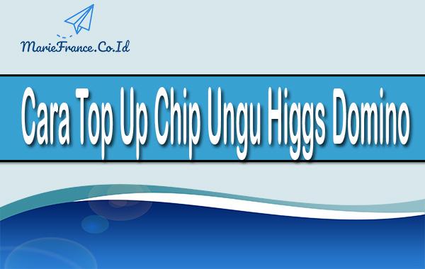 Cara Top Up Chip Ungu Higgs Dominoo