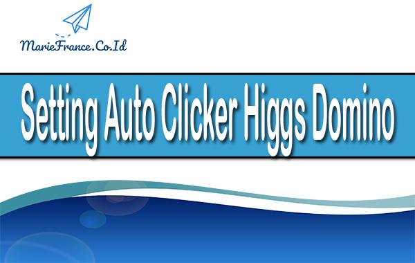 Setting Auto Clicker Higgs Domino