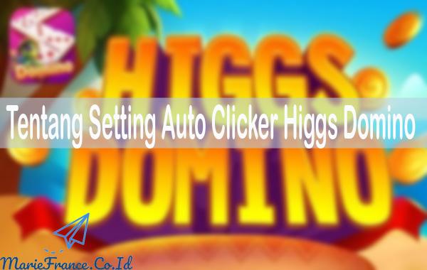 Tentang Setting Auto Clicker Higgs Domino